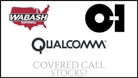 Are Wabash National, Owens Illinois, and Qualcomm good stocks to own for covered calls?