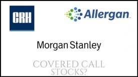 Are Allergan, CRH, and Morgan Stanley good stocks for covered call income?