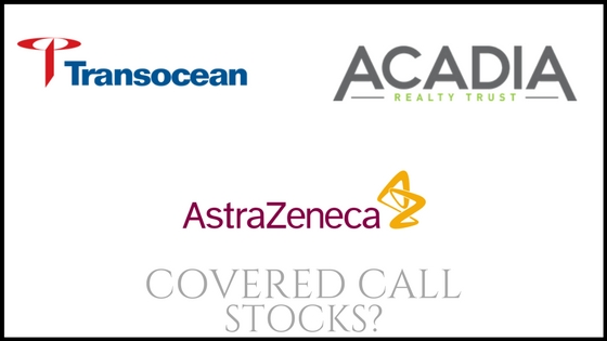 Are Astra Zeneca, Acadia Realty, and Transocean good covered call picks?