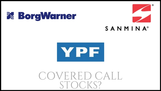 Are Sanmina, YPF, and Borg Warner good covered call picks?