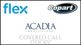 Are Acadia Healthcare, Copart, and Flex good stocks to own for covered calls?