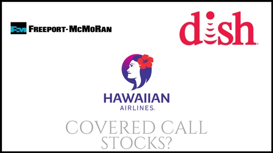 Are Hawaiian Holdings, Dish Network, and Freeport McMoran good covered call stocks?
